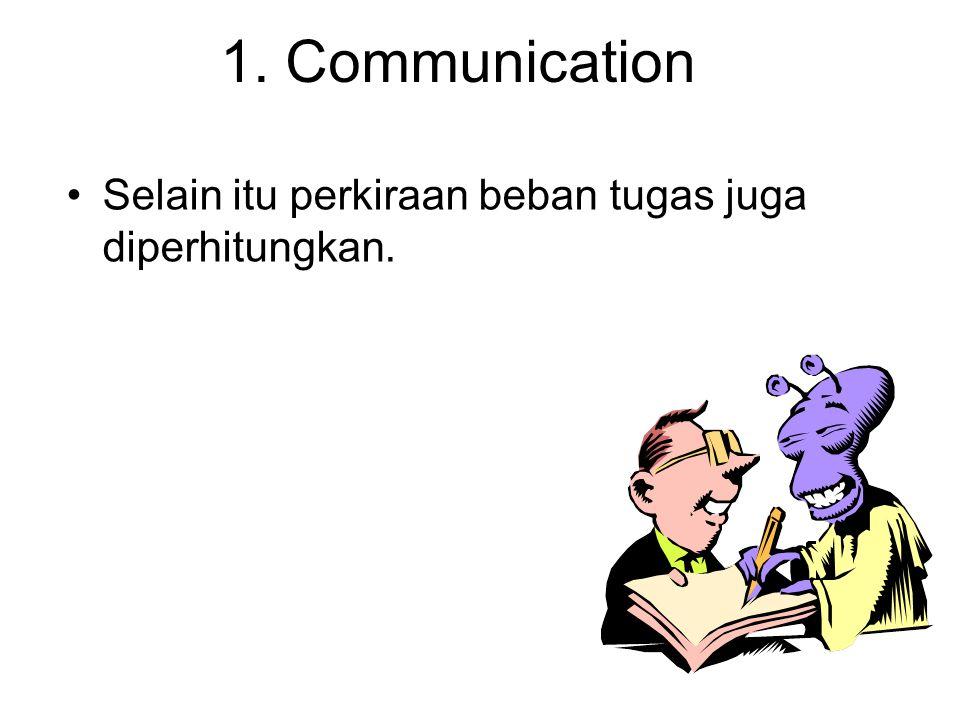 1. Communication Selain itu perkiraan beban tugas juga diperhitungkan.