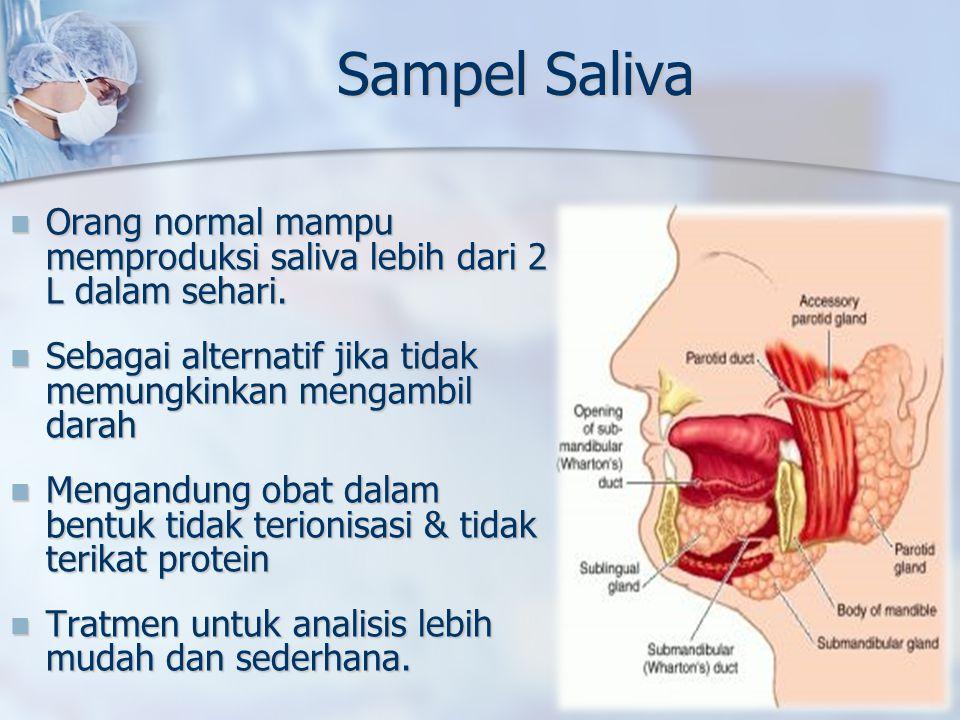 Sampel Saliva Orang normal mampu memproduksi saliva lebih dari 2 L dalam sehari. Sebagai alternatif jika tidak memungkinkan mengambil darah.