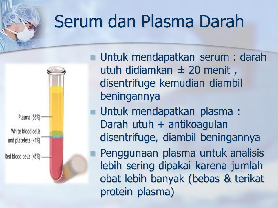 Serum dan Plasma Darah Untuk mendapatkan serum : darah utuh didiamkan ± 20 menit , disentrifuge kemudian diambil beningannya.