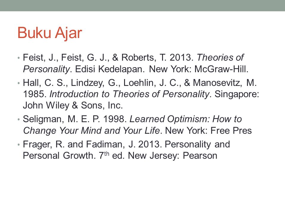 Buku Ajar Feist, J., Feist, G. J., & Roberts, T. 2013. Theories of Personality. Edisi Kedelapan. New York: McGraw-Hill.