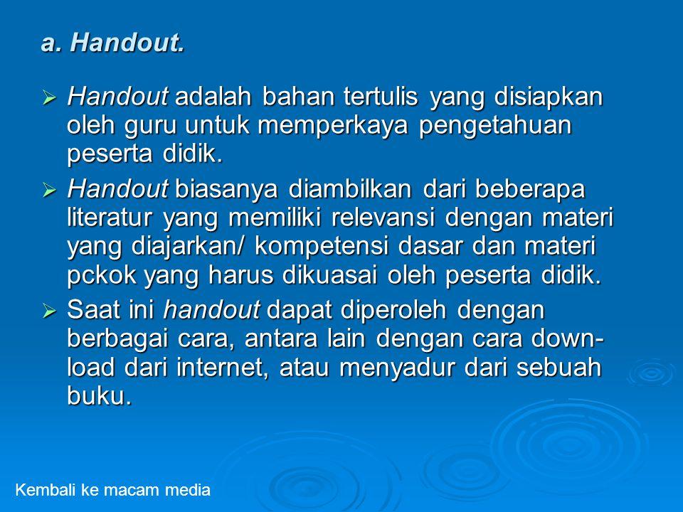 a. Handout. Handout adalah bahan tertulis yang disiapkan oleh guru untuk memperkaya pengetahuan peserta didik.
