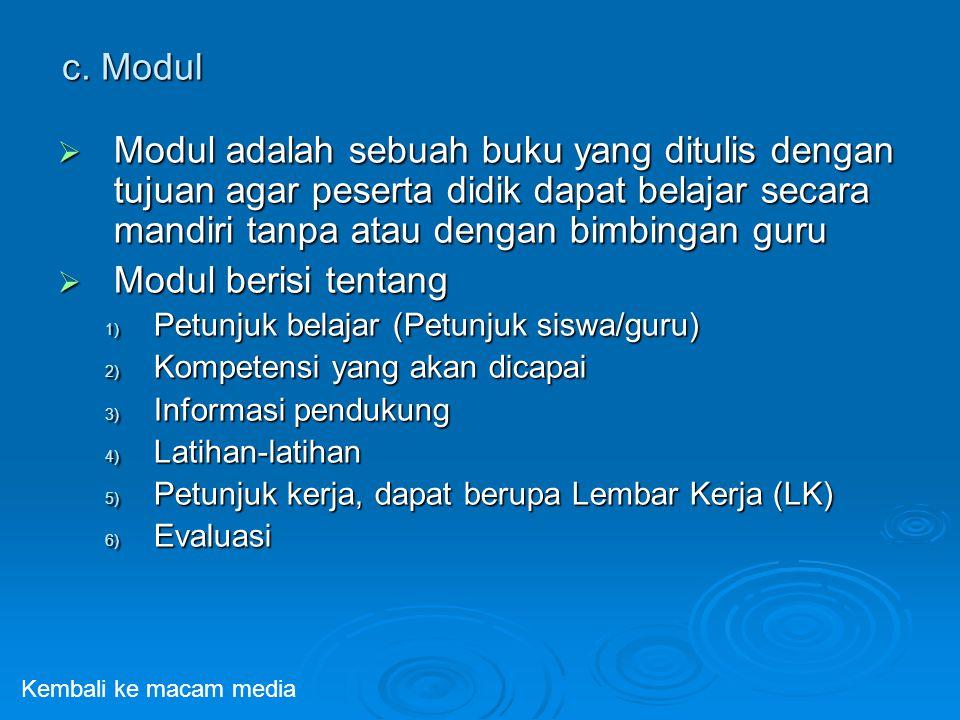 c. Modul Modul adalah sebuah buku yang ditulis dengan tujuan agar peserta didik dapat belajar secara mandiri tanpa atau dengan bimbingan guru.