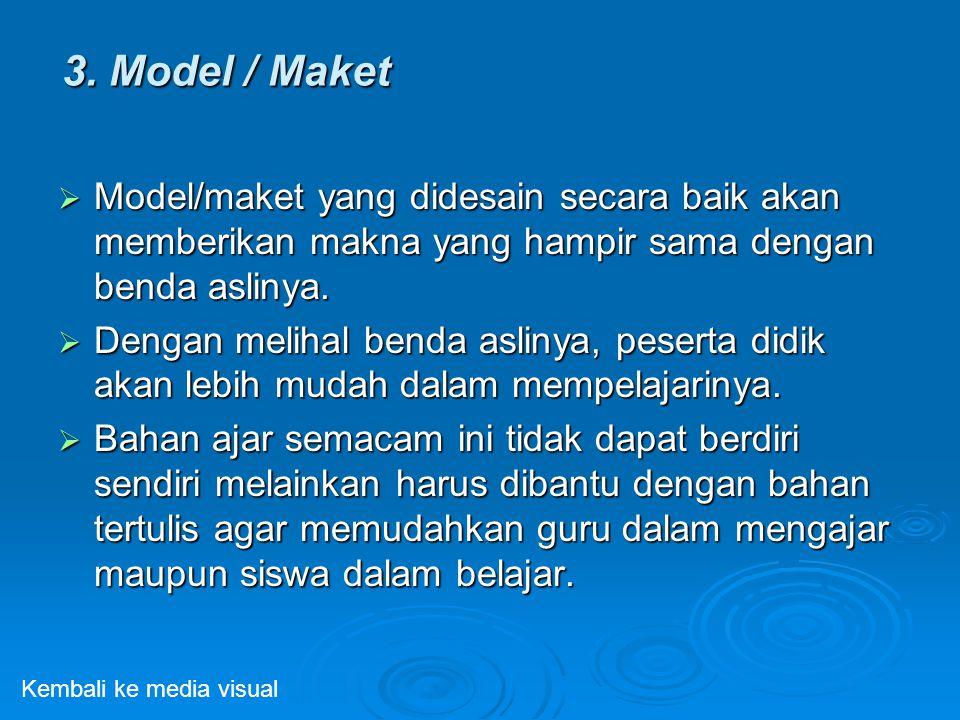 3. Model / Maket Model/maket yang didesain secara baik akan memberikan makna yang hampir sama dengan benda aslinya.