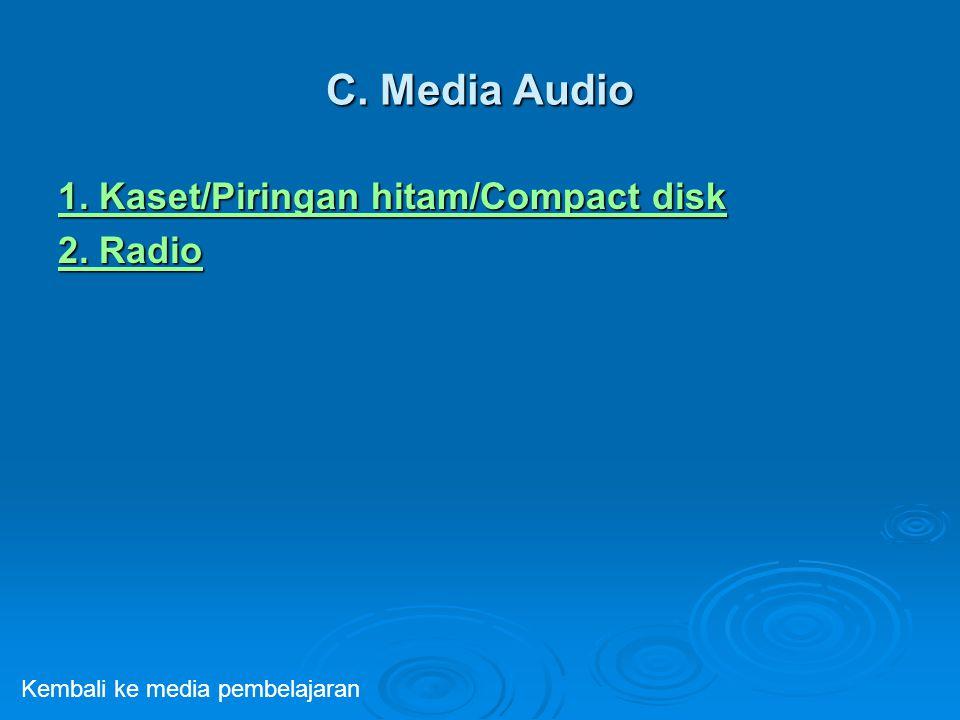 C. Media Audio 1. Kaset/Piringan hitam/Compact disk 2. Radio