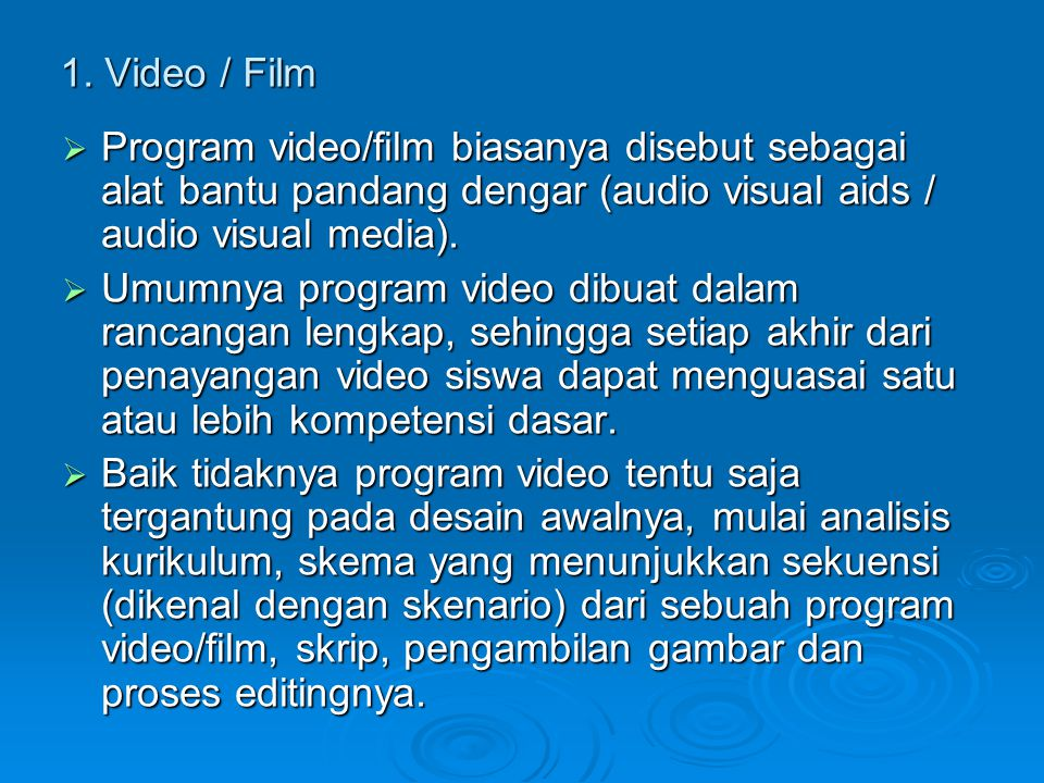 1. Video / Film Program video/film biasanya disebut sebagai alat bantu pandang dengar (audio visual aids / audio visual media).