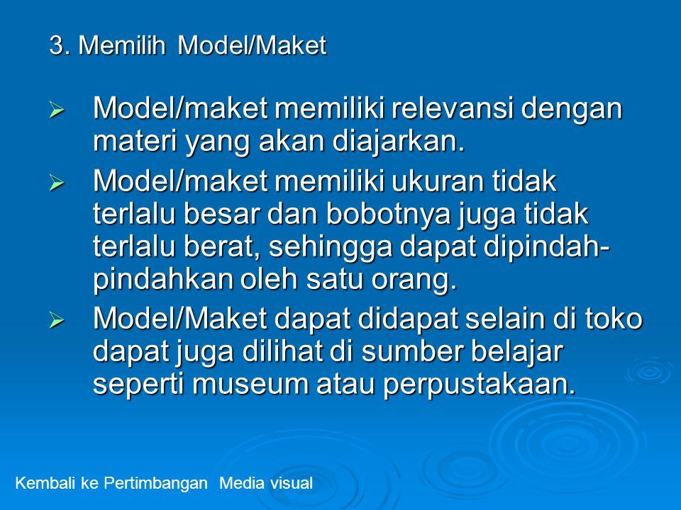 Model/maket memiliki relevansi dengan materi yang akan diajarkan.