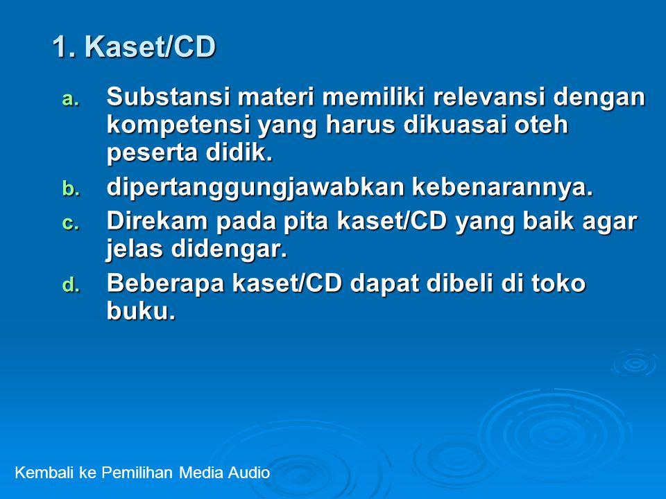 1. Kaset/CD Substansi materi memiliki relevansi dengan kompetensi yang harus dikuasai oteh peserta didik.