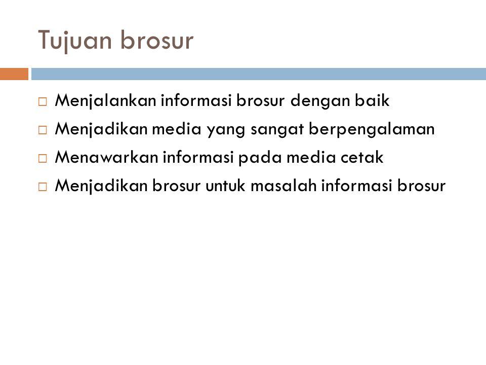 Tujuan brosur Menjalankan informasi brosur dengan baik