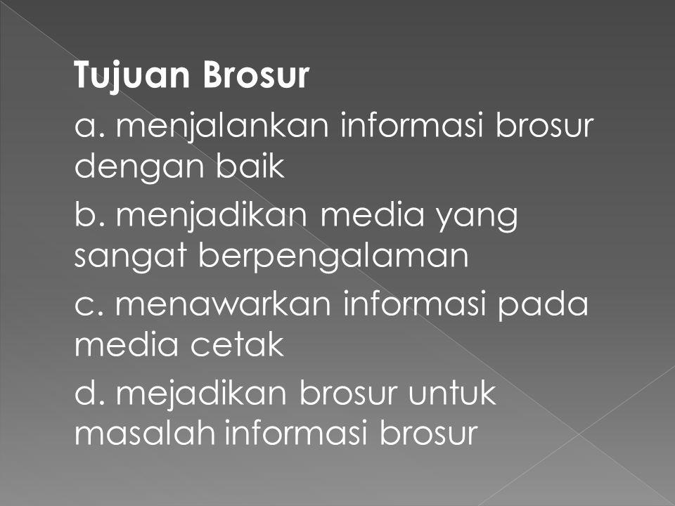 Tujuan Brosur b. menjadikan media yang sangat berpengalaman