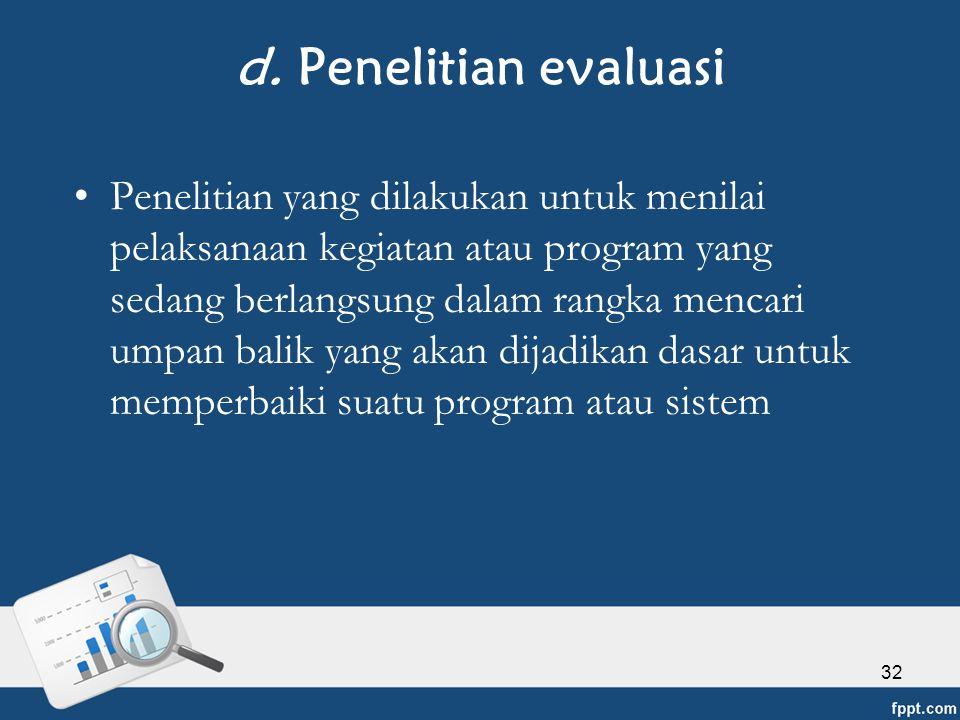 d. Penelitian evaluasi
