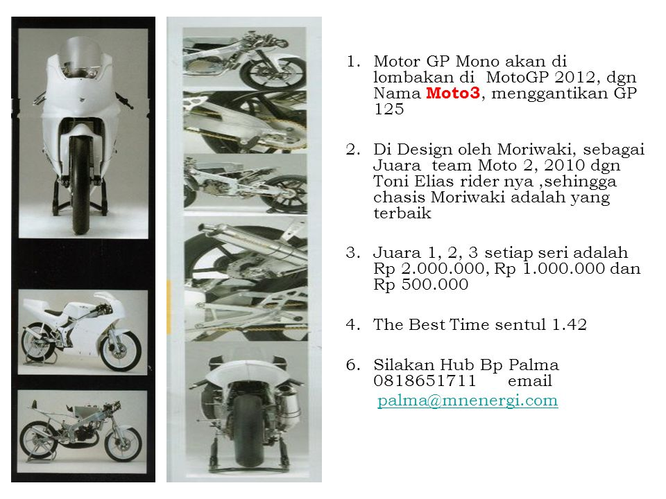 Motor GP Mono akan di lombakan di MotoGP 2012, dgn Nama Moto3, menggantikan GP 125