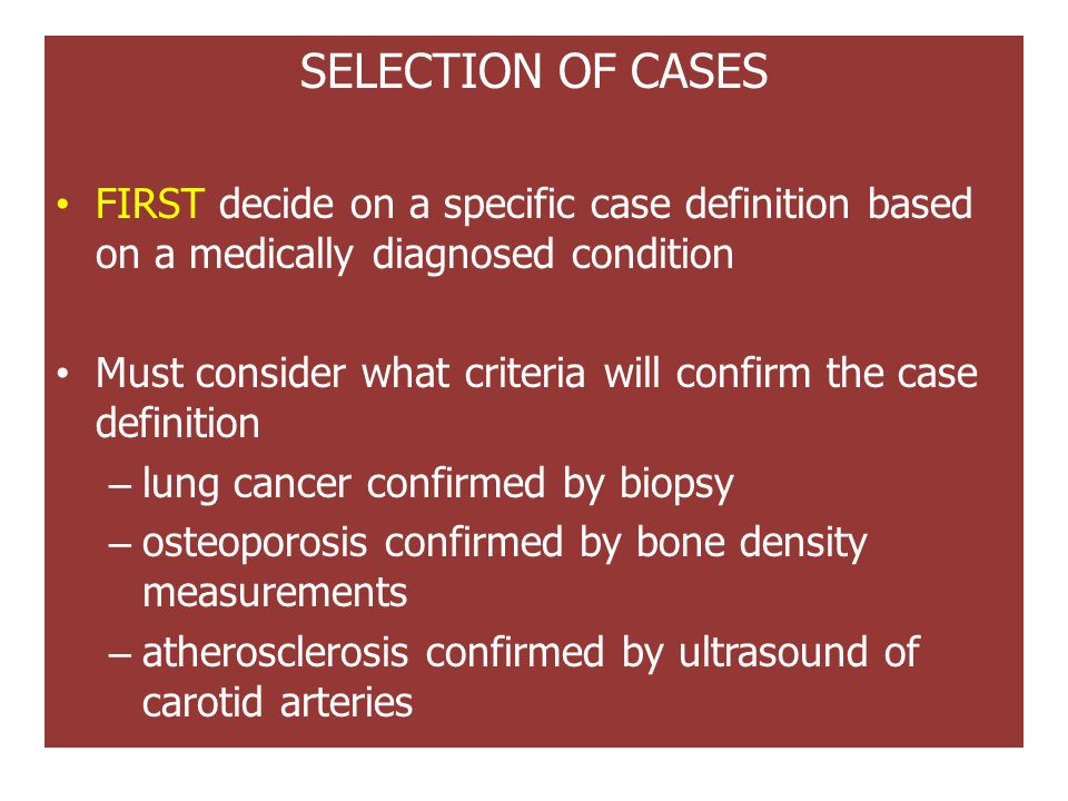 SELECTION OF CASES FIRST decide on a specific case definition based on a medically diagnosed condition.
