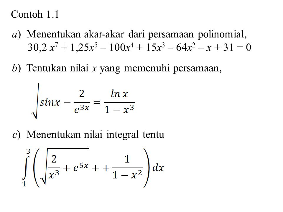 Contoh 1.1 a) Menentukan akar-akar dari persamaan polinomial, 30,2 x7 + 1,25x5 – 100x4 + 15x3 – 64x2 – x + 31 = 0.