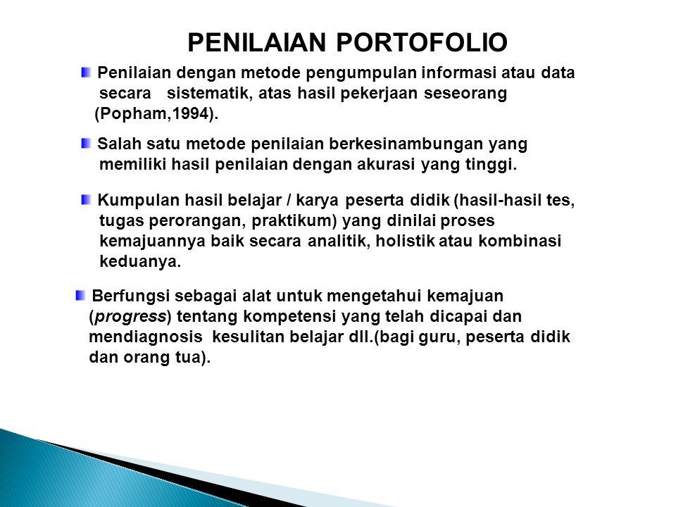 PENILAIAN PORTOFOLIO Penilaian dengan metode pengumpulan informasi atau data. secara sistematik, atas hasil pekerjaan seseorang.