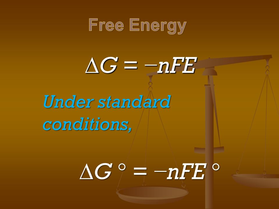 Free Energy G = −nFE Under standard conditions, G  = −nFE 