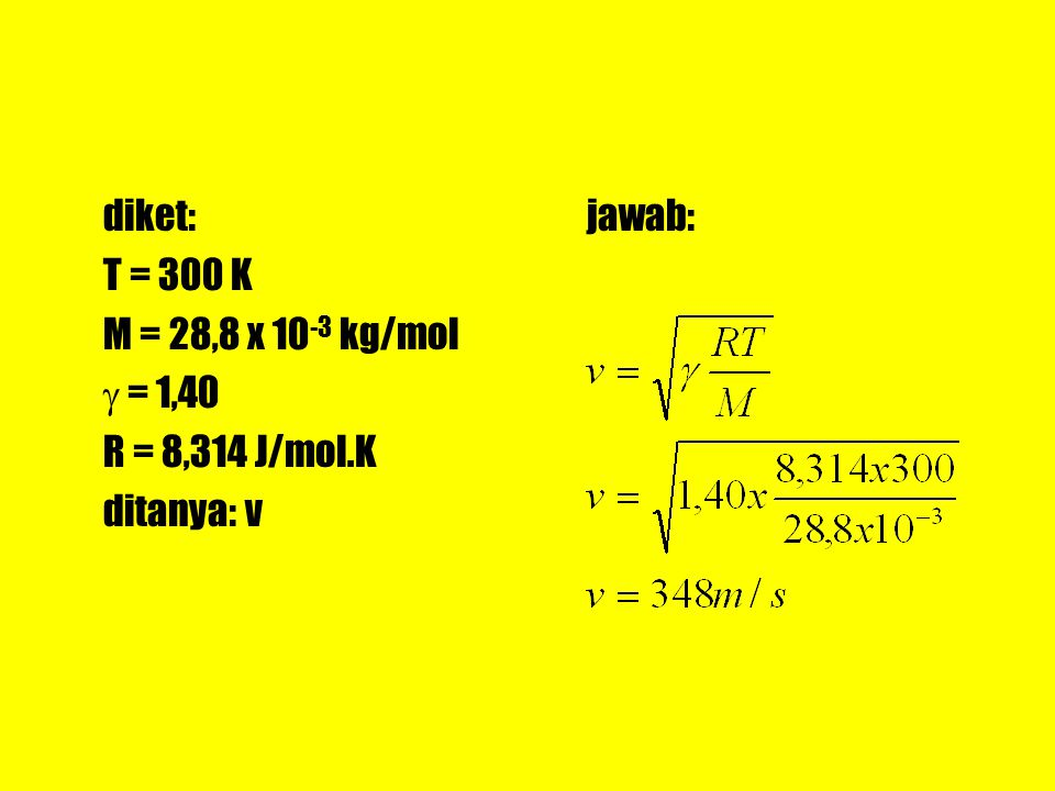diket: T = 300 K M = 28,8 x 10-3 kg/mol  = 1,40 R = 8,314 J/mol.K ditanya: v jawab: