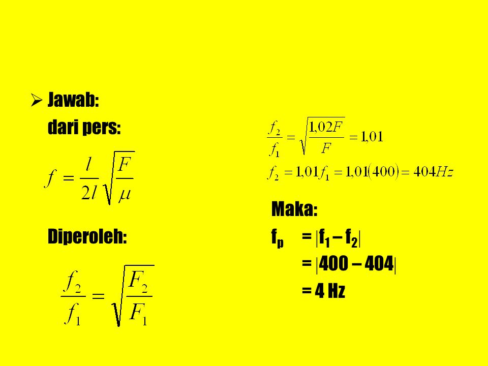 Jawab: dari pers: Diperoleh: Maka: fp = f1 – f2 = 400 – 404 = 4 Hz