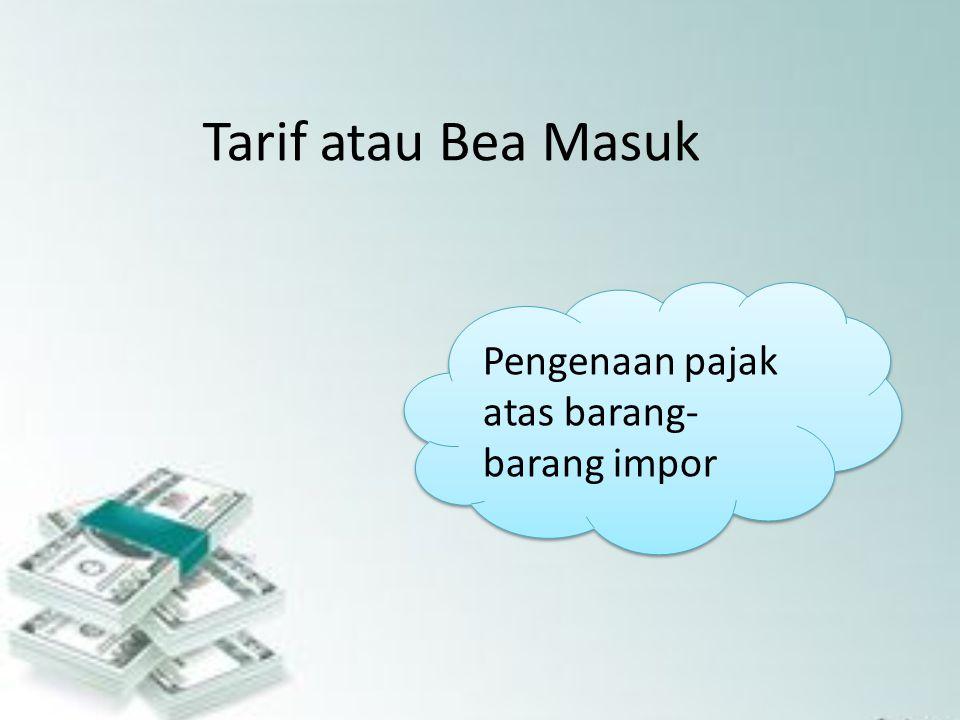 Tarif atau Bea Masuk Pengenaan pajak atas barang-barang impor