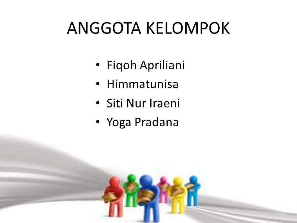 ANGGOTA KELOMPOK Fiqoh Apriliani Himmatunisa Siti Nur Iraeni