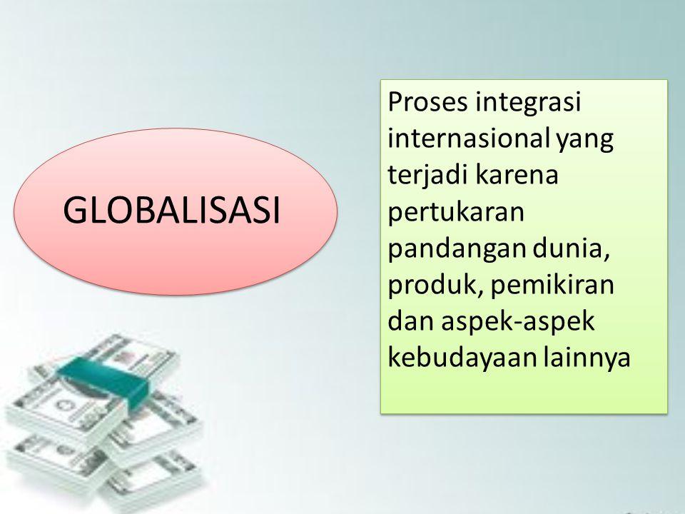Proses integrasi internasional yang terjadi karena pertukaran pandangan dunia, produk, pemikiran dan aspek-aspek kebudayaan lainnya