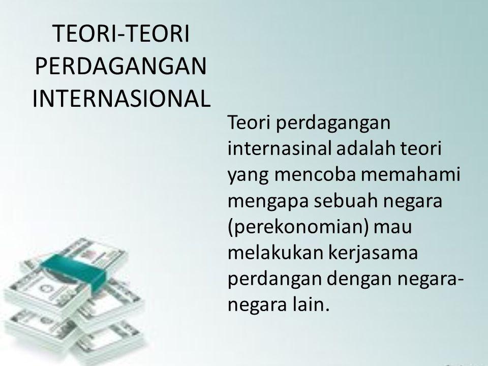 TEORI-TEORI PERDAGANGAN INTERNASIONAL