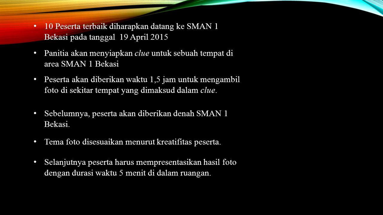 10 Peserta terbaik diharapkan datang ke SMAN 1 Bekasi pada tanggal 19 April 2015