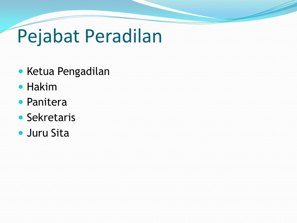 Pejabat Peradilan Ketua Pengadilan Hakim Panitera Sekretaris Juru Sita