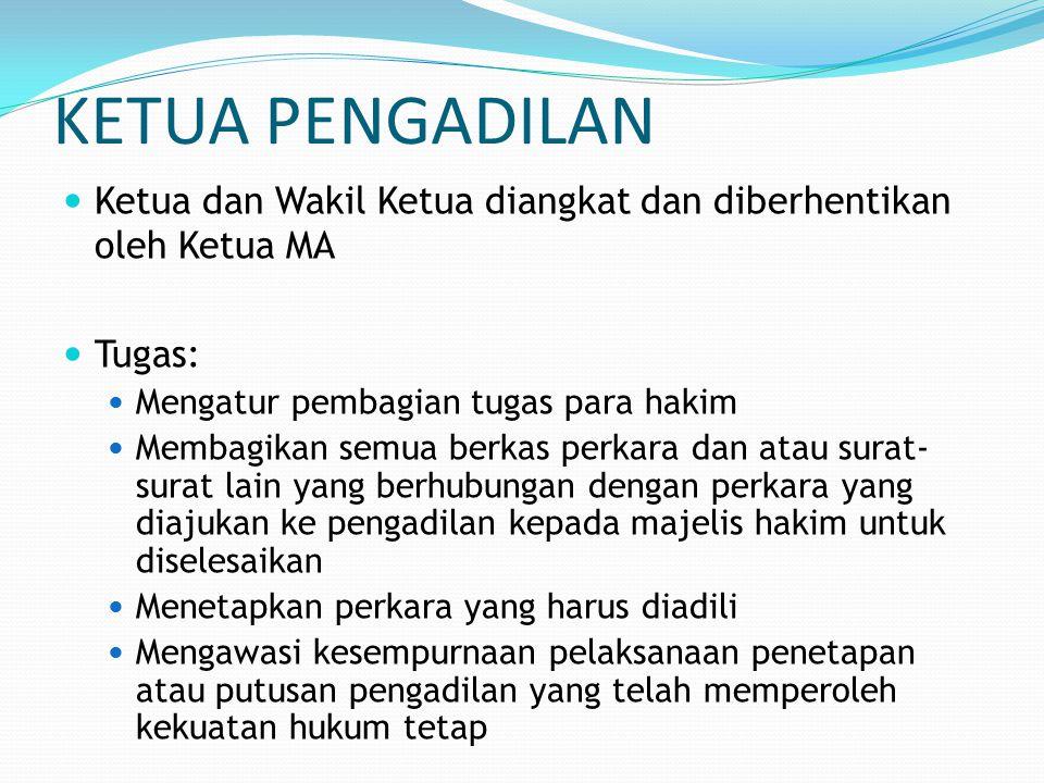 KETUA PENGADILAN Ketua dan Wakil Ketua diangkat dan diberhentikan oleh Ketua MA. Tugas: Mengatur pembagian tugas para hakim.