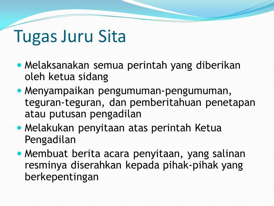 Tugas Juru Sita Melaksanakan semua perintah yang diberikan oleh ketua sidang.