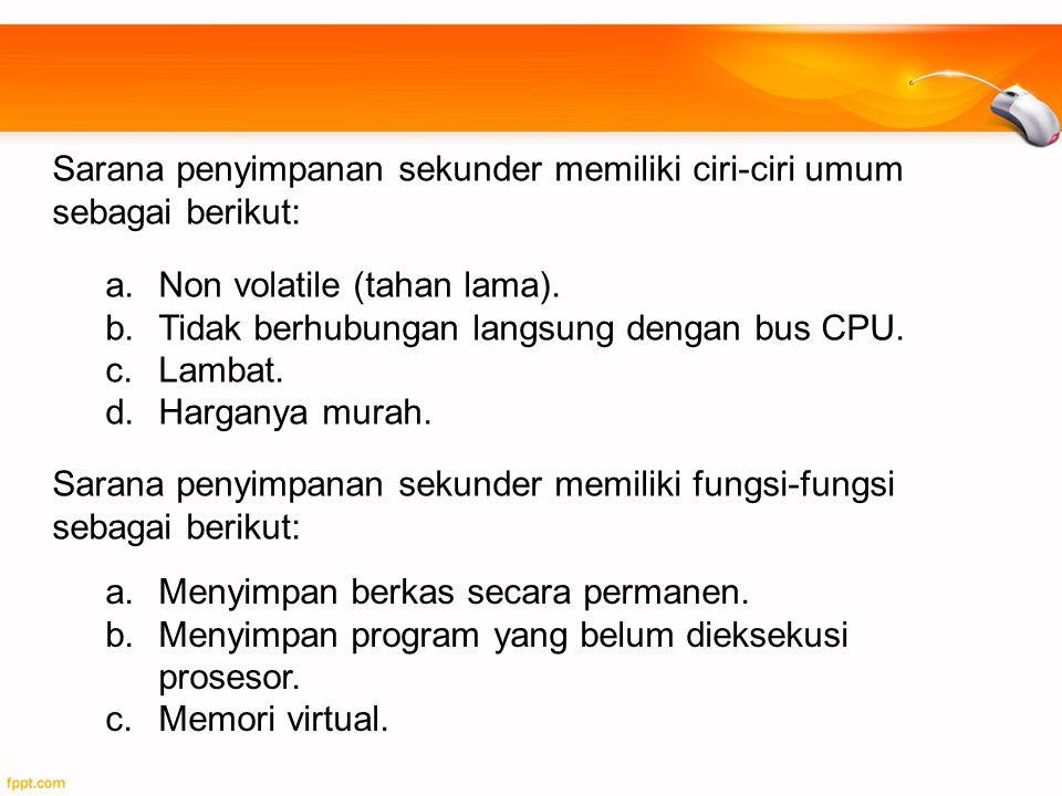 Sarana penyimpanan sekunder memiliki ciri-ciri umum sebagai berikut: