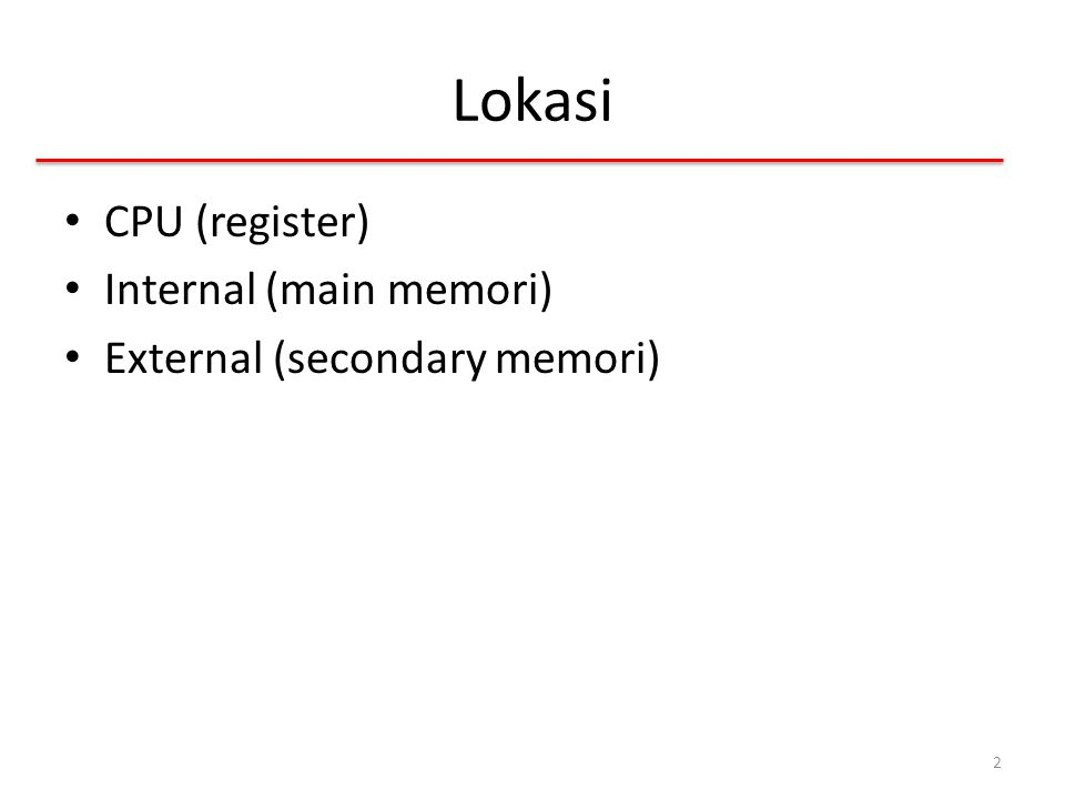 Lokasi CPU (register) Internal (main memori)