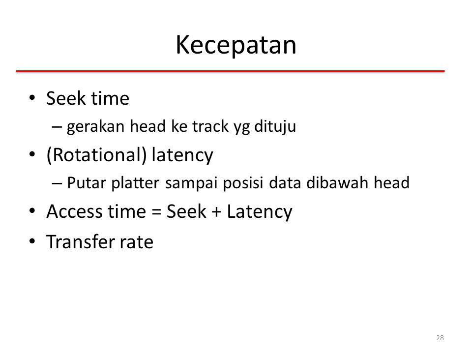 Kecepatan Seek time (Rotational) latency Access time = Seek + Latency