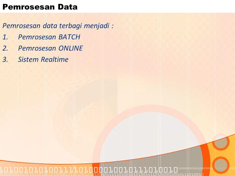 Pemrosesan Data Pemrosesan data terbagi menjadi : Pemrosesan BATCH.