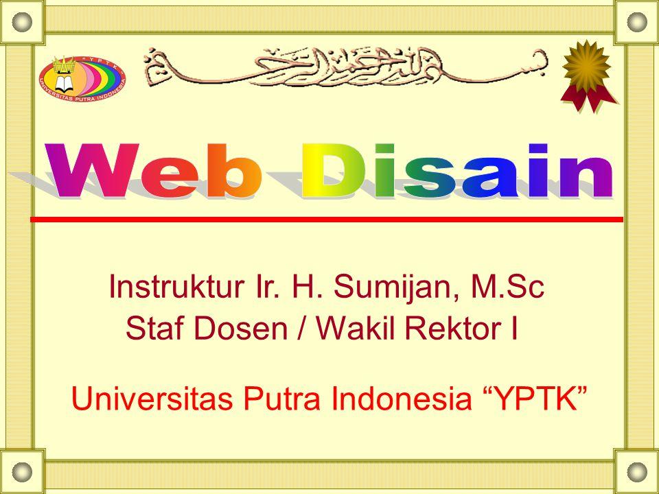 Instruktur Ir. H. Sumijan, M.Sc Staf Dosen / Wakil Rektor I