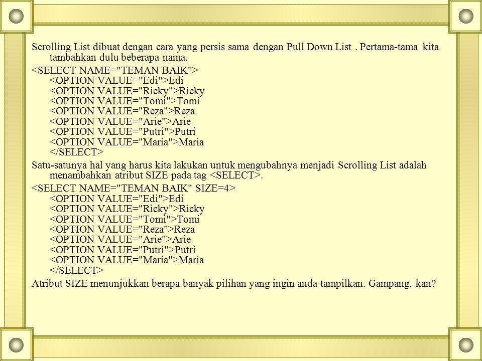 Scrolling List dibuat dengan cara yang persis sama dengan Pull Down List . Pertama-tama kita tambahkan dulu beberapa nama.