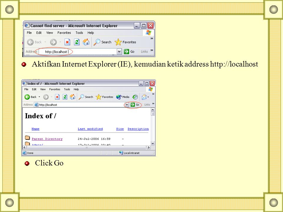 Aktifkan Internet Explorer (IE), kemudian ketik address http://localhost