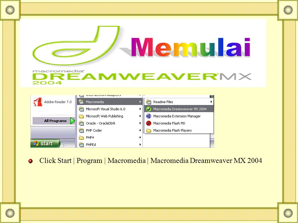 Memulai Click Start | Program | Macromedia | Macromedia Dreamweaver MX 2004