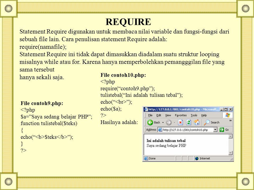 REQUIRE Statement Require digunakan untuk membaca nilai variable dan fungsi-fungsi dari sebuah file lain. Cara penulisan statement Require adalah: