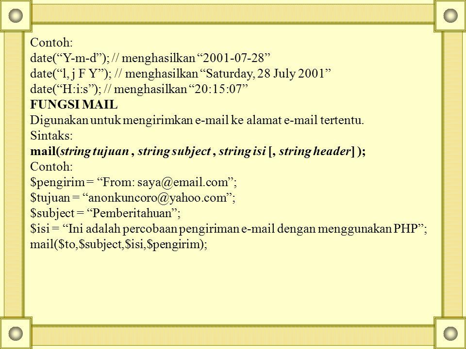 Contoh: date( Y-m-d ); // menghasilkan 2001-07-28 date( l, j F Y ); // menghasilkan Saturday, 28 July 2001