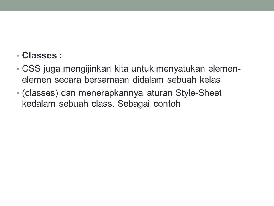 Classes : CSS juga mengijinkan kita untuk menyatukan elemen-elemen secara bersamaan didalam sebuah kelas.