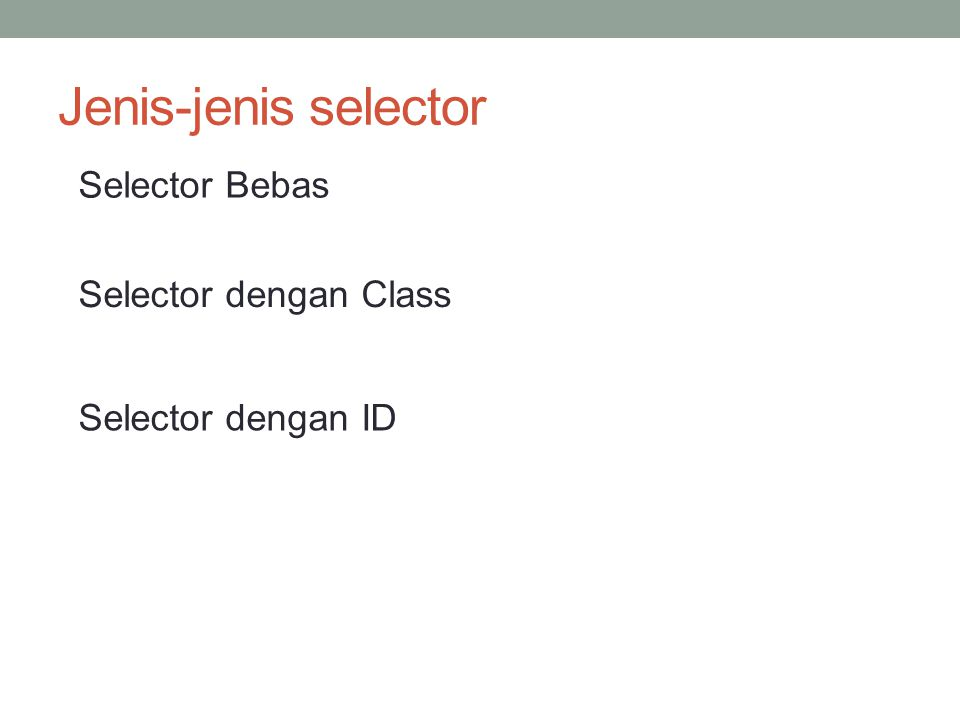 Jenis-jenis selector Selector Bebas Selector dengan Class