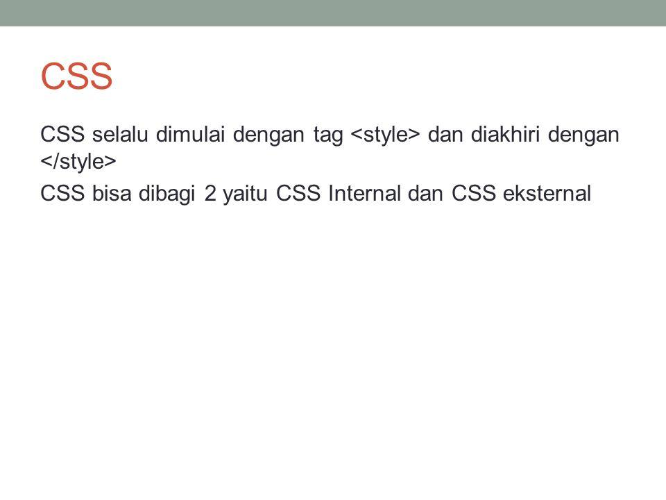CSS CSS selalu dimulai dengan tag <style> dan diakhiri dengan </style> CSS bisa dibagi 2 yaitu CSS Internal dan CSS eksternal