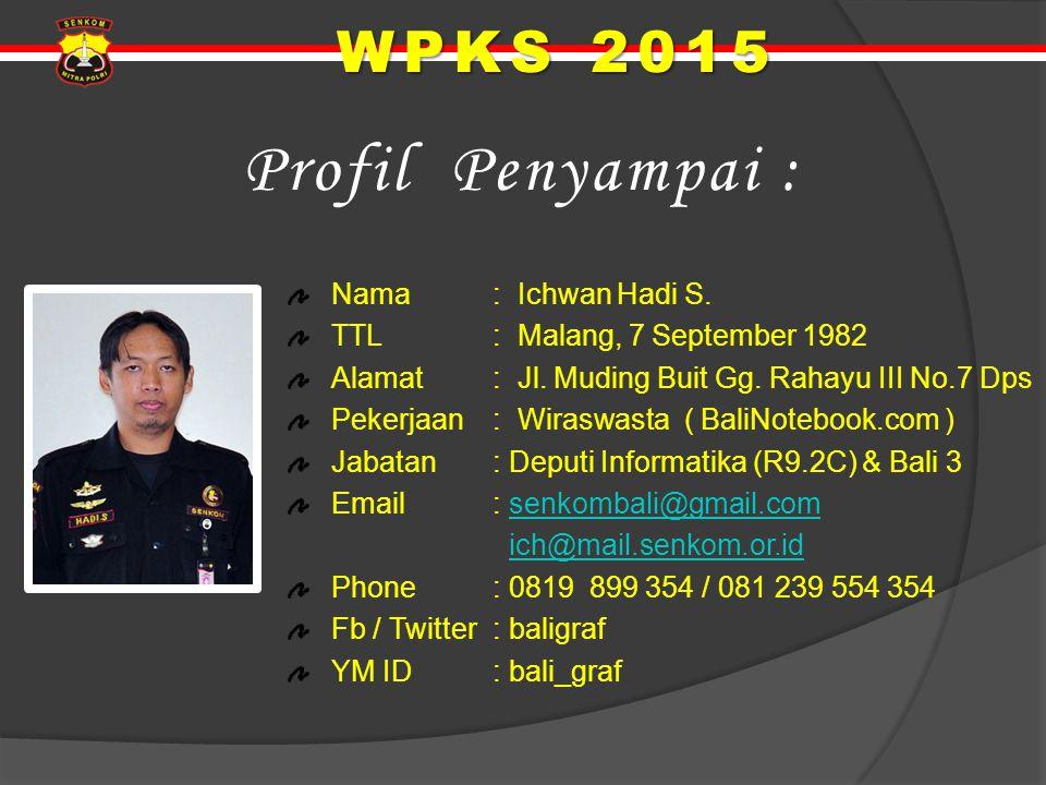 Profil Penyampai : WPKS 2015 Nama : Ichwan Hadi S.