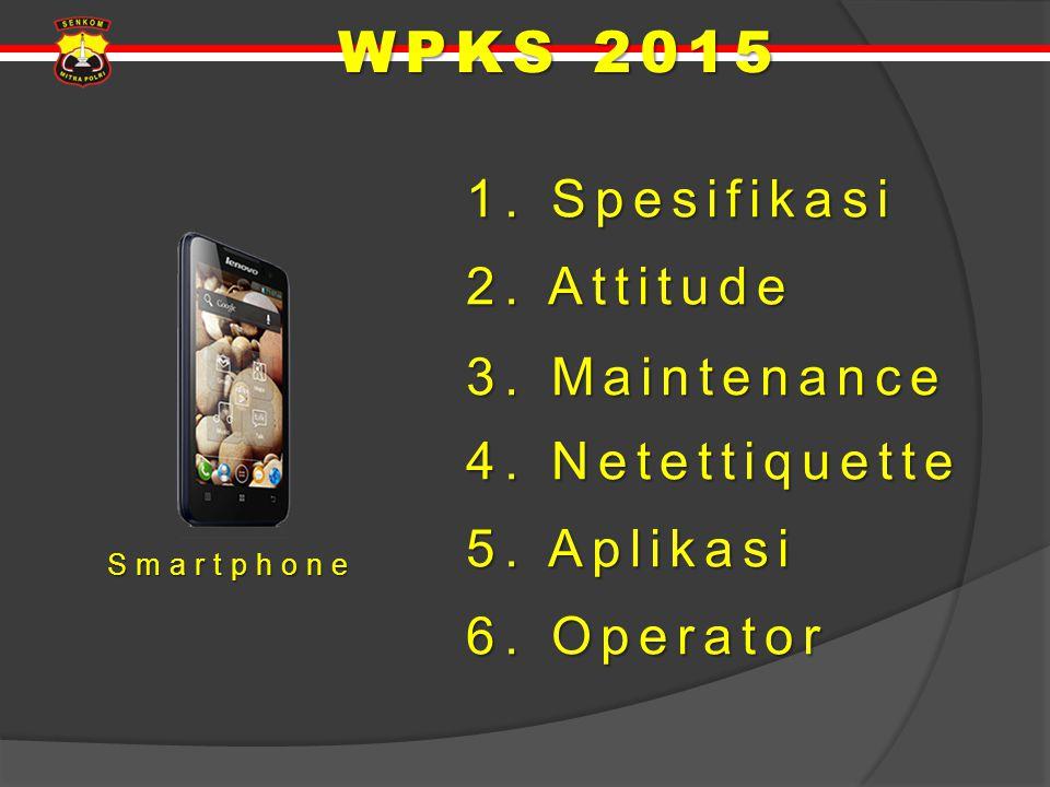 WPKS 2015 1. Spesifikasi 2. Attitude 3. Maintenance 4. Netettiquette