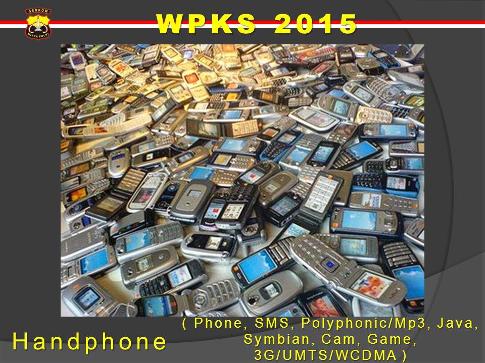 WPKS 2015 Handphone ( Phone, SMS, Polyphonic/Mp3, Java, Symbian, Cam, Game, 3G/UMTS/WCDMA )