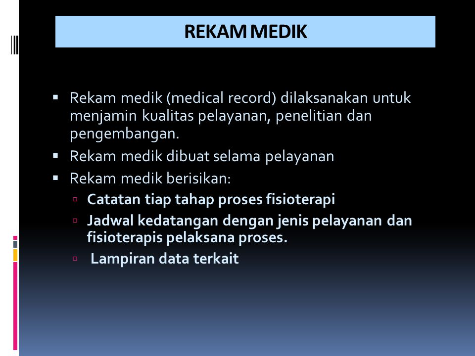 REKAM MEDIK Rekam medik (medical record) dilaksanakan untuk menjamin kualitas pelayanan, penelitian dan pengembangan.