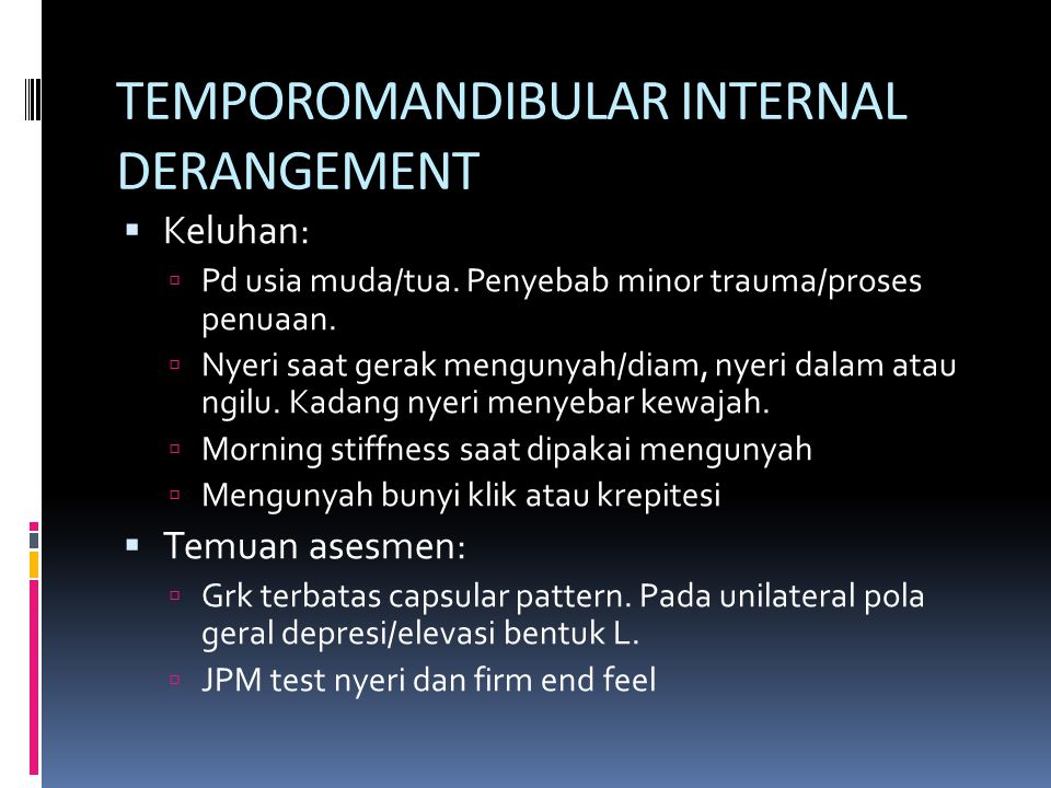 TEMPOROMANDIBULAR INTERNAL DERANGEMENT
