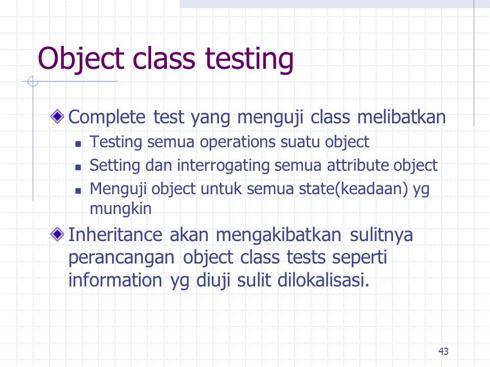Object class testing Complete test yang menguji class melibatkan