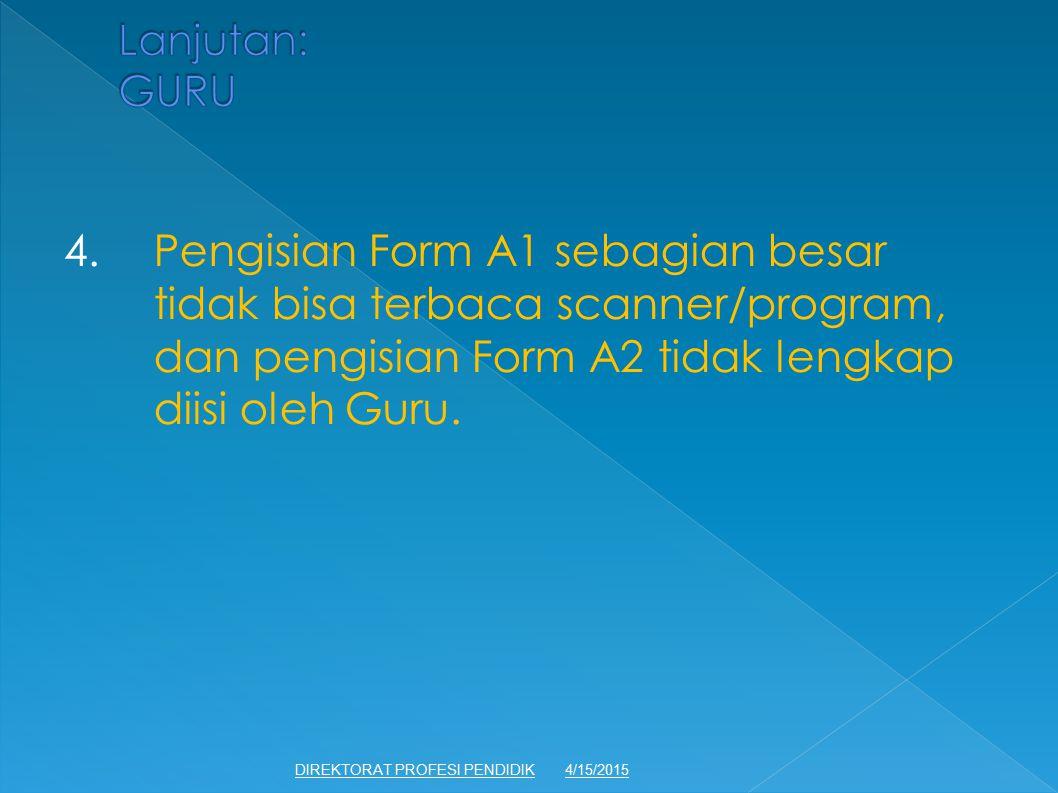 Lanjutan: GURU 4. Pengisian Form A1 sebagian besar tidak bisa terbaca scanner/program, dan pengisian Form A2 tidak lengkap diisi oleh Guru.