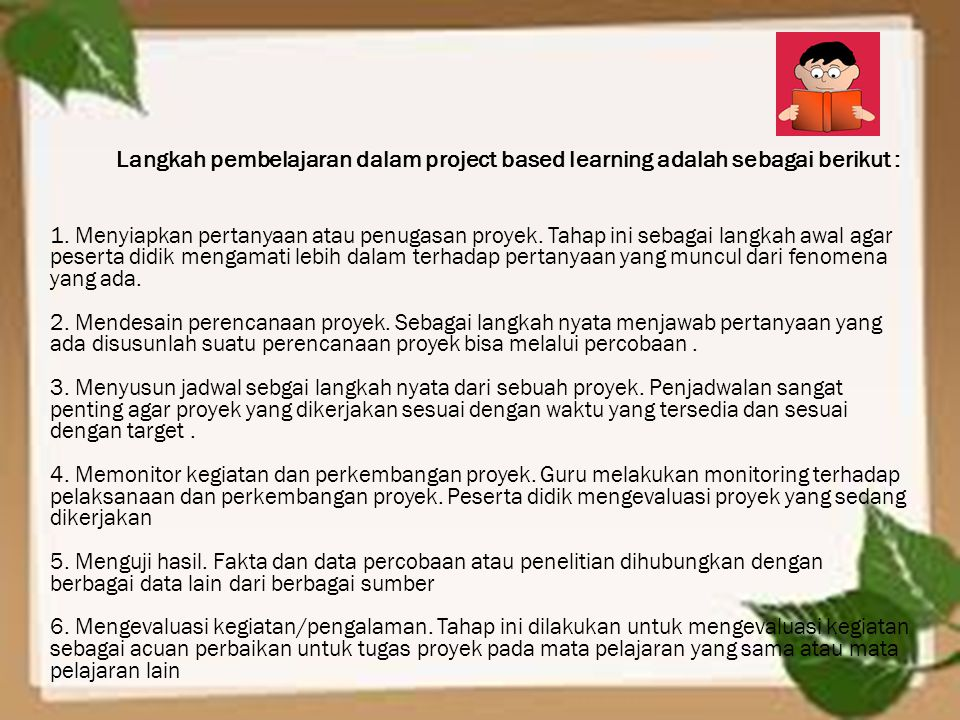 Langkah pembelajaran dalam project based learning adalah sebagai berikut :